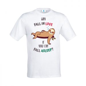 "Tshirt ""Why fall in love if you can fall asleep"""