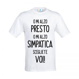 """T-shirt """"O mi alzo presto o mi alzo simpatica, scegliete voi"""""""