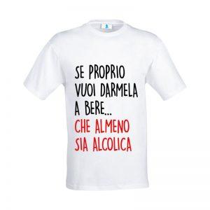 """T-shirt """"Se proprio vuoi darmela a bere… che almeno sia alcolica"""""""