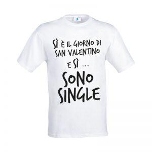 """T-shirt """"Si è il giorno di San Valentino e si… sono single"""""""